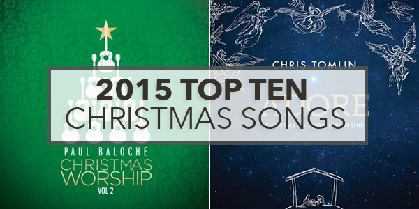 Top Ten 2015 Christmas Worship Songs - Church Media Blog