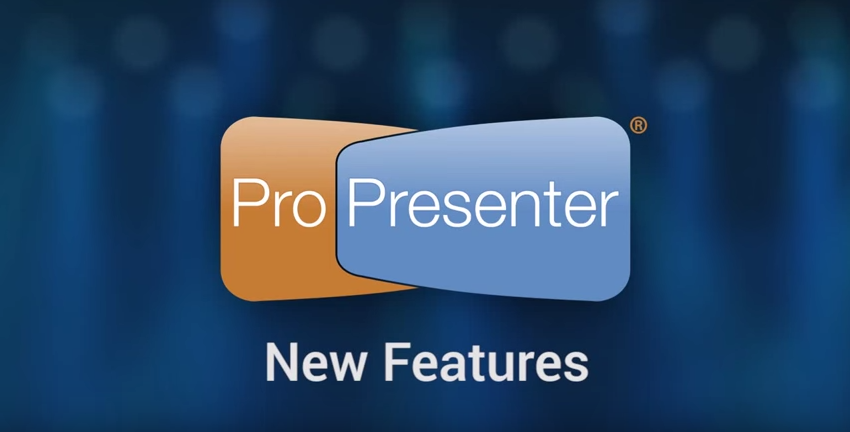 New and Updated Features in ProPresenter 6