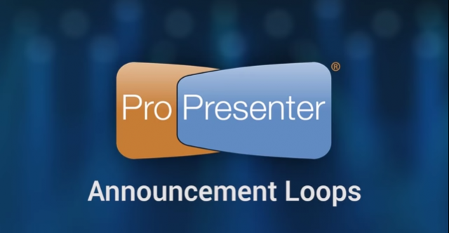 Announcement Loops Made Easy in ProPresenter 6