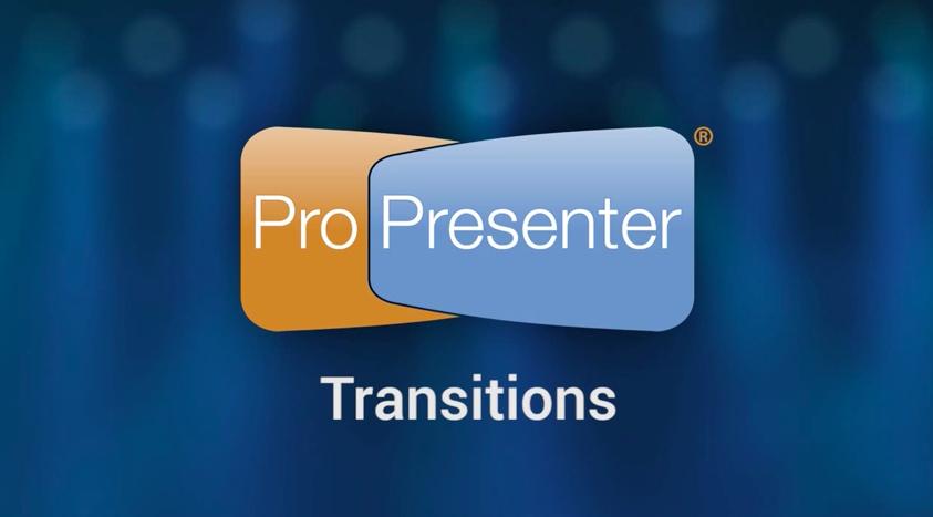 Transitions – Making ProPresenter 6 Presentations Looks Professional