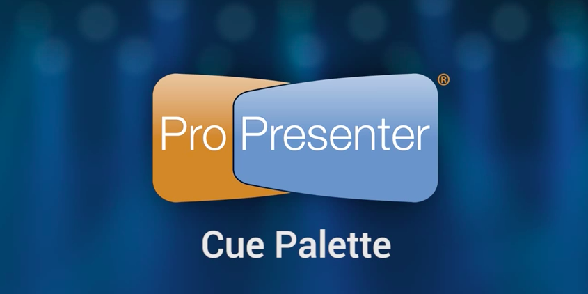 Using the Cue Palette in ProPresenter 6