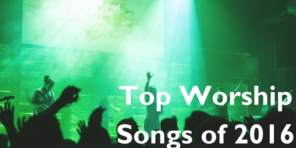 Top 10 worship songs of 2016 church media blog for Top 10 house music songs